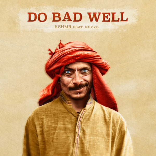 KSHMR - Do Bad Well [feat. NEVVE] cover art