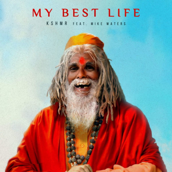 KSHMR - My Best Life (feat. Mike Waters) cover art