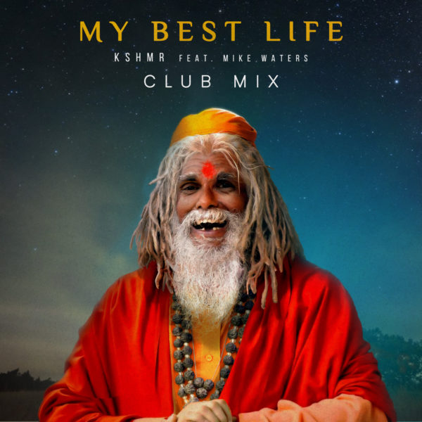 KSHMR - My Best Life (feat. Mike Waters) [Club Mix] cover art